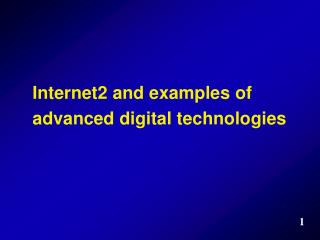 Internet2 and examples of advanced digital technologies