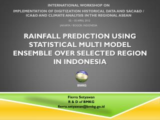 RAINFALL PREDICTION USING STATISTICAL MULTI MODEL ENSEMBLE OVER SELECTED REGION IN INDONESIA