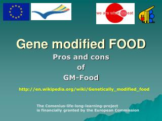 pros and cons of genetically modified food Genetically modified corn is purposely altered so that the crop can achieve specific goals for a farmer, the producers of the product, and society in general.