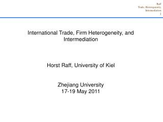 International Trade, Firm Heterogeneity, and Intermediation Horst Raff, University of Kiel