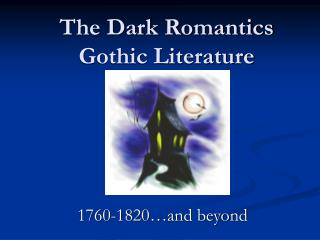 The Dark Romantics Gothic Literature