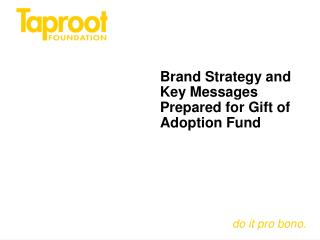 Brand Strategy and Key Messages Prepared for Gift of Adoption Fund