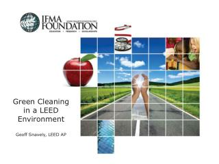 Green Cleaning in a LEED Environment Geoff Snavely, LEED AP
