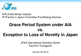 Grace Period System under AIA  vs.  Exception to Loss of Novelty in Japan
