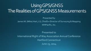 Using GPS/GNSS The Realities of GPS/GNSS Measurements