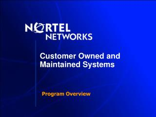 Customer Owned and Maintained Systems