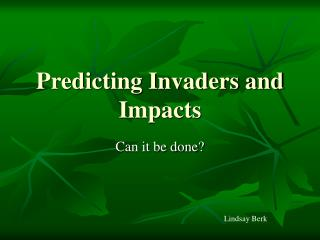 Predicting Invaders and Impacts
