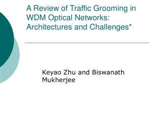 A Review of Traffic Grooming in WDM Optical Networks: Architectures and Challenges*