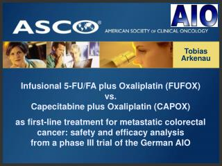 Infusional 5-FU/FA plus Oxaliplatin (FUFOX) vs. Capecitabine plus Oxaliplatin (CAPOX)