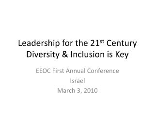 Leadership for the 21 st  Century Diversity & Inclusion is Key