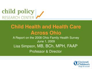Child Health and Health Care  Across Ohio A Report on the 2008 Ohio Family Health Survey June 1, 2009