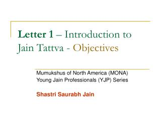 Letter 1  – Introduction to Jain Tattva -  Objectives