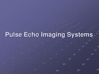 Pulse Echo Imaging Systems