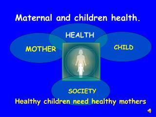 Maternal and children health.