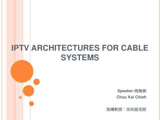 IPTV ARCHITECTURES FOR CABLE SYSTEMS
