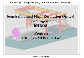 bench-mounted High Resolution Optical Spectrograph bHROS   Progress  bHROS/GMOS Interface