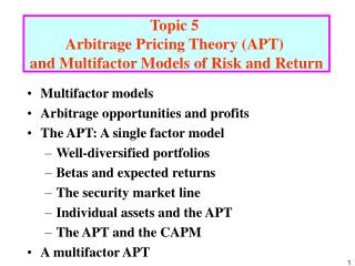 Multifactor models Arbitrage opportunities and profits The APT: A single factor model  Well-diversified portfolios Betas