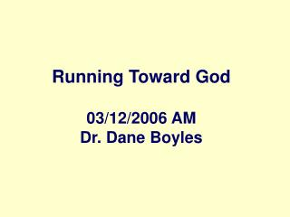 Running Toward God 03/12/2006 AM Dr. Dane Boyles