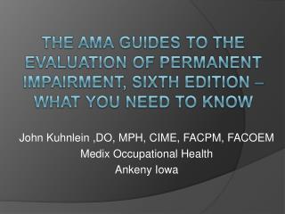 John Kuhnlein ,DO, MPH, CIME, FACPM, FACOEM Medix Occupational Health Ankeny Iowa
