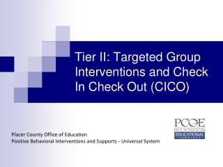 Tier II: Targeted Group Interventions and Check In Check Out (CICO)