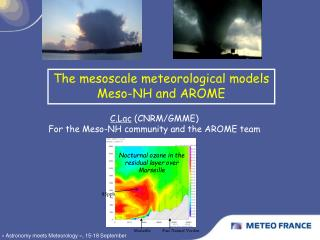 The mesoscale meteorological models Meso-NH and AROME