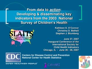 From data to  action : Developing & disseminating key indicators from the 2003  National Survey of Children's Health