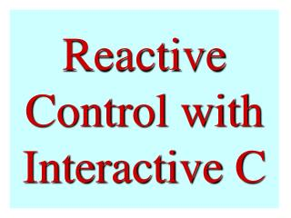 Reactive Control with Interactive C