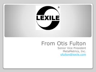 From Otis Fulton Senior Vice President MetaMetrics , Inc. ofulton@lexile