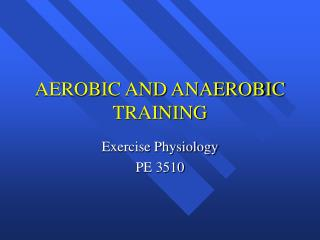 AEROBIC AND ANAEROBIC TRAINING