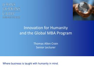 Innovation for Humanity  and the  Global MBA  Program