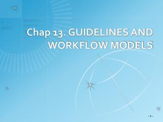 Chap 13. GUIDELINES AND WORKFLOW MODELS
