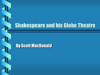 Shakespeare and his Globe Theatre