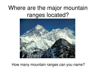 Where are the major mountain ranges located?