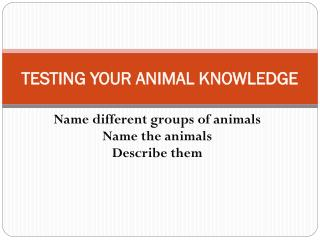 TESTING YOUR ANIMAL KNOWLEDGE