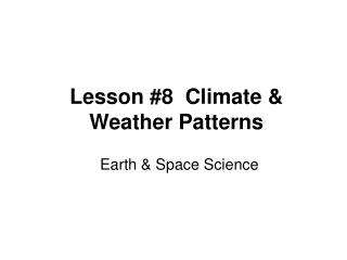Lesson #8  Climate & Weather Patterns