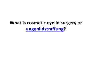 What is cosmetic eyelid surgery or augenlidstraffung