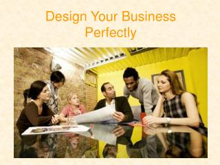 Design Your Business Perfectly
