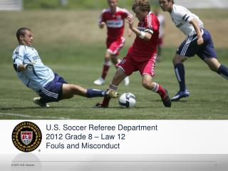 U.S. Soccer Referee Department 2012 Grade 8 – Law 12 Fouls and Misconduct