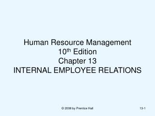 Human Resource Management  10 th  Edition Chapter 13 INTERNAL EMPLOYEE RELATIONS