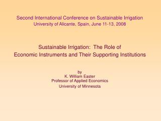 Sustainable Irrigation:  The Role of   Economic Instruments and Their Supporting Institutions