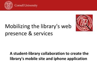 Mobilizing the library's web presence & services