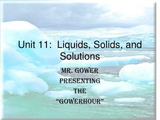 Unit 11:  Liquids, Solids, and Solutions