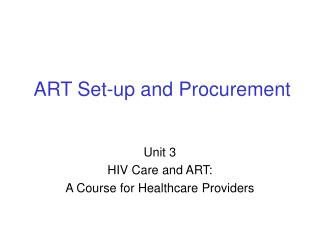 ART Set-up and Procurement