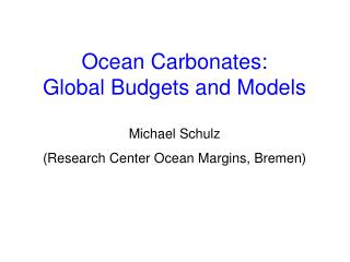 Ocean Carbonates:  Global Budgets and Models