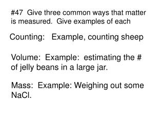 #47  Give three common ways that matter  is measured.  Give examples of each