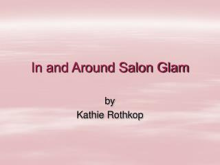 In and Around Salon Glam