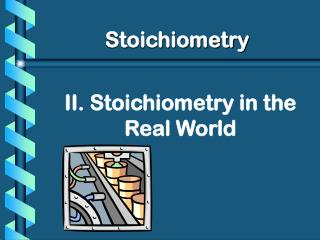II. Stoichiometry in the Real World