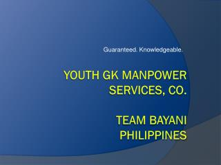 YOUTH GK MANPOWER SERVICES, CO. TEAM BAYANI PHILIPPINES