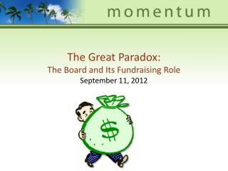 The Great Paradox: The Board and Its Fundraising Role September 11, 2012