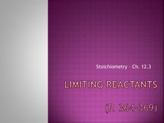 Limiting reactants (p.  364-369)